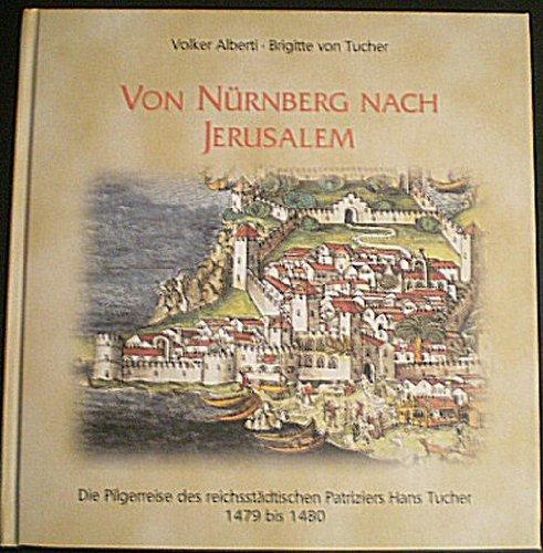 von-nurnberg-nach-jerusalem-die-pilgerreise-des-reichsstadtischen-patriziers-hans-tucher-1479-bis-14