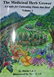img - for By Richard A (Richo) Cech The Medicinal Herb Grower, Volume 1 (First Edition) book / textbook / text book
