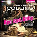 Bye Bye, Baby (       UNABRIDGED) by Max Allan Collins Narrated by Dan John Miller