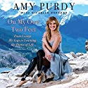 On My Own Two Feet: From Losing My Legs to Learning the Dance of Life Audiobook by Amy Purdy Narrated by Jorjeana Marie