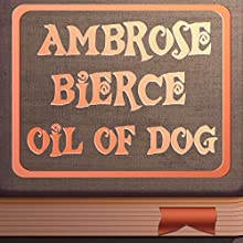 Oil of Dog (Annotated) (       UNABRIDGED) by Ambrose Bierce Narrated by Anastasia Bertollo
