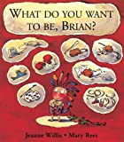 What Do You Want To Be, Brian? Jeanne Willis