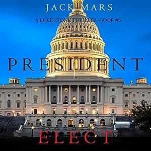 President Elect: A Luke Stone Thriller, Book 5 Hörbuch von Jack Mars Gesprochen von: K.C. Kelly