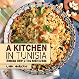 A Kitchen in Tunisia: Tunisian Recipes from North Africa