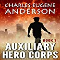 Auxiliary Hero Corps 1: Superheroes of the Hero Union Corps Audiobook by Charles Eugene Anderson Narrated by Eliza Wethers