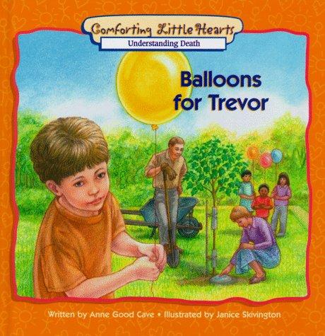 Balloons for Trevor: Understanding Death (Comforting Little Hearts)