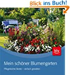 Mein sch�ner Blumengarten: Pflegeleic...