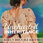Uncharted Inheritance | Keely Brooke Keith