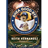 Shea Good-Bye: The Untold Inside Story of the Historic 2008 Season ~ Keith Hernandez