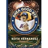 Shea Good-Bye: The Untold Inside Story of the Historic 2008 Season ~ Keith Hernandez
