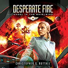 Desperate Fire: Angel in the Whirlwind, Book 4 Audiobook by Christopher G. Nuttall Narrated by Lauren Ezzo