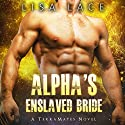 Alpha's Enslaved Bride: A SciFi Alien Mail Order Bride Romance: TerraMates, Book 4 Audiobook by Lisa Lace Narrated by Kelly Owens, Peter Verbena