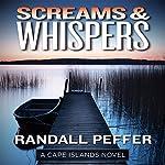 Screams & Whispers: A Cape Islands Novel | Randall Peffer