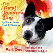 The Tarot Reader's Dog, Part 1: Prologue and Chapters 1, 2 & 3 Audiobook by Vivian Jones Narrated by  Mugoux