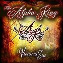 The Alpha King Hörbuch von Victoria Sue Gesprochen von: Joel Leslie