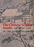 img - for The Chinese Scholar's Studio: Artistic Life in the Late Ming Period book / textbook / text book