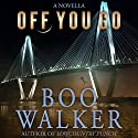 Off You Go (       UNABRIDGED) by Boo Walker Narrated by R.C. Bray
