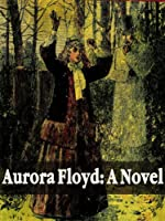 Aurora Floyd: A Novel