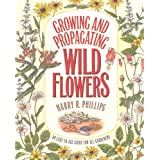 Growing and Propagating Wild Flowers ~ Harry R. Phillips