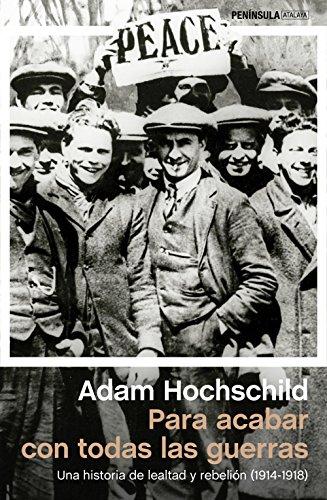 Para Acabar Con Todas Las Guerras. Una Historia De Lealtad Y Rebelión (1914-1918) (Atalaya)