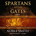 Spartans at the Gates: Book II of the Warrior Trilogy (       UNABRIDGED) by Noble Smith Narrated by Elijah Alexander