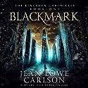 Blackmark: The Kingsmen Chronicles, Book 1 Hörbuch von Jean Lowe Carlson Gesprochen von: Jean Lowe Carlson