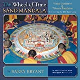 The Wheel Of Time Sand Mandala: Visual Scripture Of Tibetan Buddhism (1559391871) by Bryant, Barry