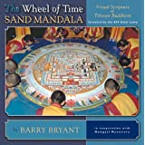 The Wheel Of Time Sand Mandala: Visual Scripture Of Tibetan Buddhism ~ Barry Bryant