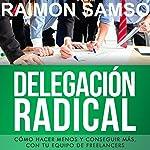 Delegación Radical: Cómo hacer menos y conseguir más con tu equipo de freelancers [Spanish Edition] | Raimon Samsó