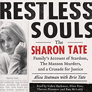Restless Souls: The Sharon Tate Family's Account of Stardom, the Manson Murders, and a Crusade for Justice | [Alisa Statman, Brie Tate]