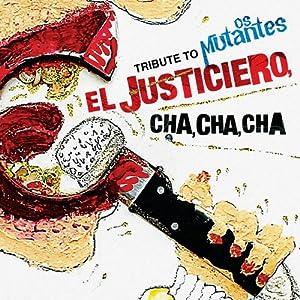 Tribute to Os Mutantes: El Justiciero, Cha Cha Cha