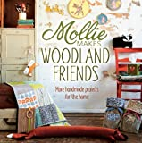 Mollie Makes Woodland Friends: Making, Thrifting, Collecting, Crafting