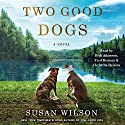 Two Good Dogs: A Novel Audiobook by Susan Wilson Narrated by Christina Delaine, Fred Berman, Rick Adamson