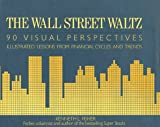 cover of The Wall Street Waltz: Illustrated Lessons from Financial Cycles and Trends