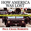 How America Was Lost: From 9/11 to the Police/Warfare State Audiobook by Paul Craig Roberts Narrated by Bob Brown