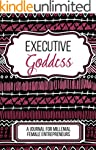 Executive Goddess: A Journal For Mill...