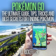 Pokémon Go: The Ultimate Guide, Tips, Tricks and Best Secrets for Finding Pokémon Audiobook by J.D. Rockefeller Narrated by Sara K. Sheckells