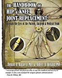img - for Handbook of Hip & Knee Joint Replacement: Through the Eyes of the Patient, Surgeon & Medical Team book / textbook / text book