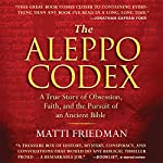 The Aleppo Codex: A True Story of Obsession, Faith, and the Pursuit of an Ancient Bible | Matti Friedman