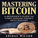 Mastering Bitcoin: A Beginner's Guide To Start Making Money With Bitcoin |  Adidas Wilson