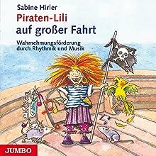 Piraten-Lili auf großer Fahrt: Wahrnehmungsförderung durch Rhythmik und Musik Hörbuch von Sabine Hirler Gesprochen von: Sabine Hirler, Ulrich Maske