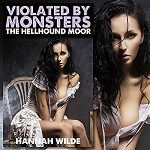 Violated by Monsters: The Hellhound Moor Audiobook