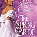 The Spring Bride: Chance Sisters Romance, Book 3 (       UNABRIDGED) by Anne Gracie Narrated by Alison Larkin
