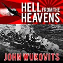 Hell from the Heavens: The Epic Story of the USS Laffey and World War II's Greatest Kamikaze Attack Audiobook by John Wukovits Narrated by Joe Barrett