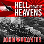 Hell from the Heavens: The Epic Story of the USS Laffey and World War II's Greatest Kamikaze Attack | John Wukovits