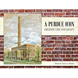 A Purdue Icon: Creation, Life, and Legacy (The founders series)