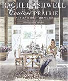 Rachel Ashwell Couture Prairie: And Flea Market Treasures