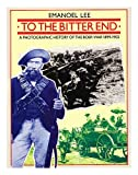 Emanoel Lee To the Bitter End: Photographic History of the Boer War, 1899-1902