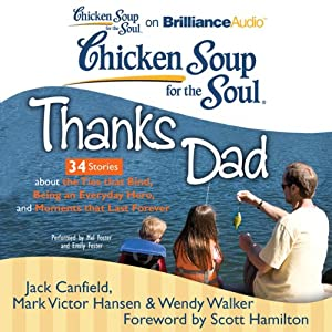 Chicken Soup for the Soul: Thanks Dad - 34 Stories about the Ties that Bind, Being an Everyday Hero, and Moments that Last Forever | [Jack Canfield, Mark Victor Hansen, Wendy Walker, Scott Hamilton (foreword)]