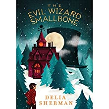 The Evil Wizard Smallbone | Livre audio Auteur(s) : Delia Sherman Narrateur(s) : Jesse Bernstein